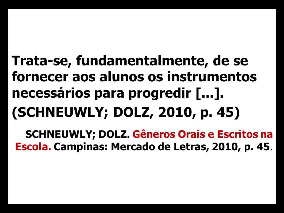 Trata-se, fundamentalmente, de se fornecer aos alunos os instrumentos necessários para progredir [...].
